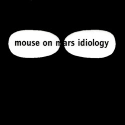 Idiology by Mouse on Mars