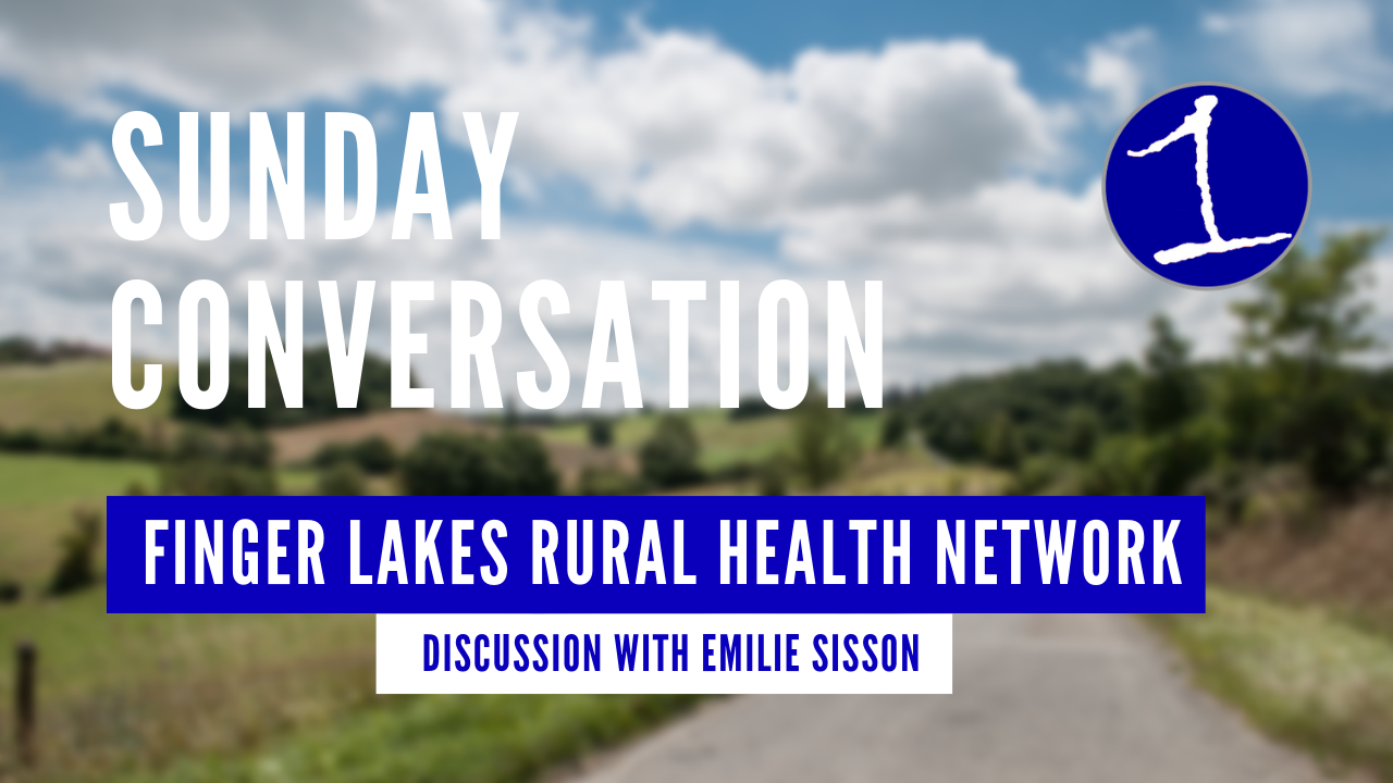 SUNDAY CONVERSATION: Discussing the Finger Lakes Rural Health Network with Emilie Sisson (podcast)