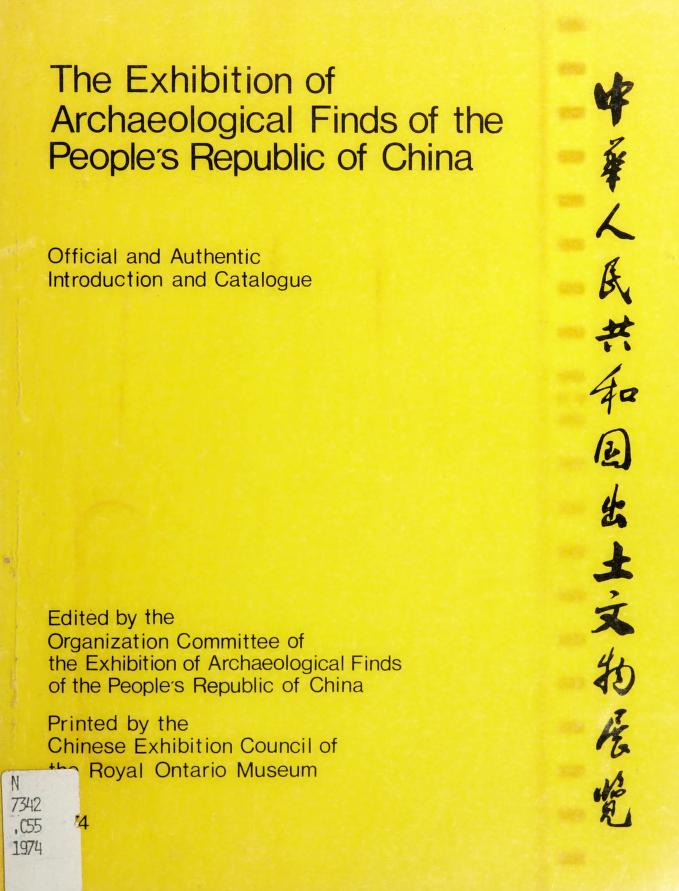 The exhibition of archaeological finds of the People's Republic of China by Chung-hua jen min kung ho kuo chʻu tʻu wen wu chan lan kung tso wei yüan hui